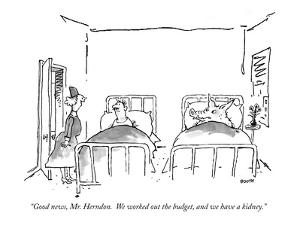 """Good news, Mr. Herndon.  We worked out the budget, and we have a kidney."" - New Yorker Cartoon by George Booth"