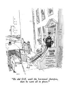 """He did O.K. until the hot-towel shampoo, then he went all to pieces."" - New Yorker Cartoon by George Booth"