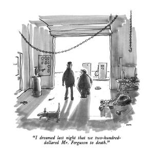 """""""I dreamed last night that we two-hundred-dollared Mr. Ferguson to death."""" - New Yorker Cartoon by George Booth"""