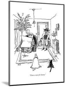 """""""I have a taste for luxury."""" - New Yorker Cartoon by George Booth"""