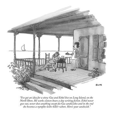 """I've got an idea for a story: Gus and Ethel live on Long Island, on the N?"" - New Yorker Cartoon"