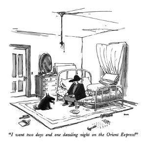 """I want two days and one dazzling night on the Orient Express!"" - New Yorker Cartoon by George Booth"