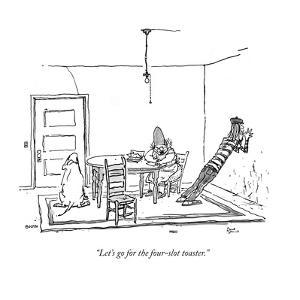 """""""Let's go for the four-slot toaster."""" - New Yorker Cartoon by George Booth"""