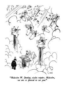 """""""Malcolm W. Dunlap, violin repairs.  Malcolm, we are so pleased to see you?"""" - New Yorker Cartoon by George Booth"""
