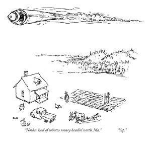 """'Nother load of tobacco money headin' north, Ma.""-""Yep."" - New Yorker Cartoon by George Booth"
