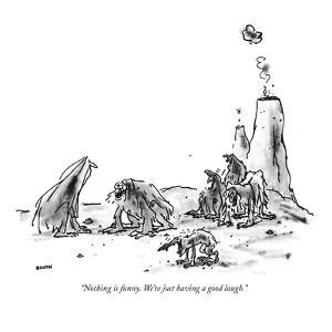 """Nothing is funny. We're just having a good laugh."" - New Yorker Cartoon by George Booth"