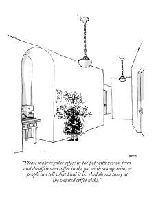"""""""Please make regular coffee in the pot with brown trim and decaffeinated c?"""" - New Yorker Cartoon by George Booth"""
