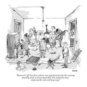 """Rehearsal's off! Our first violinist was apprehended early this morning p?"" - New Yorker Cartoon by George Booth"