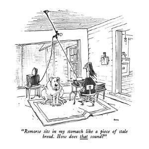 """""""Remorse sits in my stomach like a piece of stale bread.  How does that so?"""" - New Yorker Cartoon by George Booth"""
