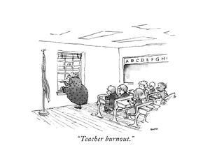 """""""Teacher burnout."""" - New Yorker Cartoon by George Booth"""