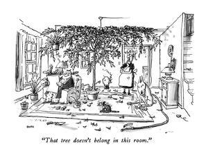 """""""That tree doesn't belong in this room."""" - New Yorker Cartoon by George Booth"""
