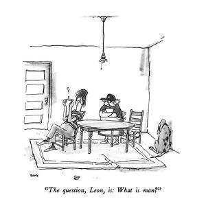 """The question, Leon, is: What is man?"" - New Yorker Cartoon by George Booth"