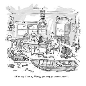 """The way I see it, Wendy, you only go around once."" - New Yorker Cartoon by George Booth"