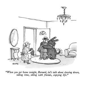 """When you get home tonight, Bernard, let's talk about slowing down, taking?"" - New Yorker Cartoon by George Booth"