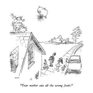 """Your mother eats all the wrong foods."" - New Yorker Cartoon by George Booth"