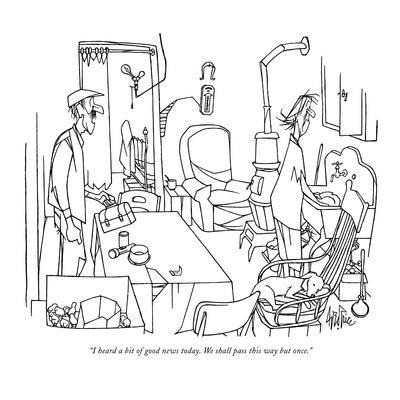 """I heard a bit of good news today. We shall pass this way but once."" - New Yorker Cartoon"