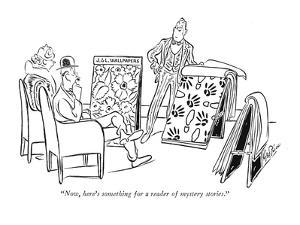 """Now, here's something for a reader of mystery stories."" - New Yorker Cartoon by George Price"