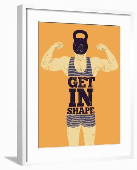 Get in Shape. Typographic Gym Phrase Vintage Grunge Poster Design with Strong Man. Retro Vector Ill-ZOO BY-Framed Art Print