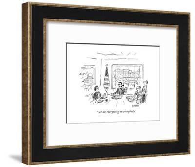"""Get me everything on everybody."" - New Yorker Cartoon--Framed Premium Giclee Print"