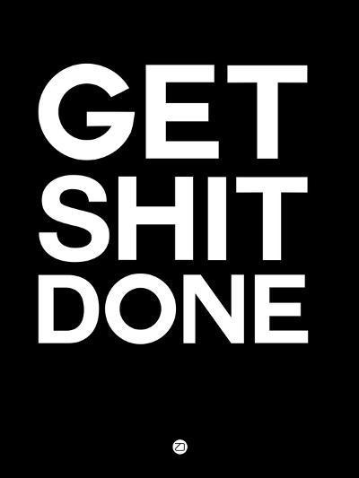 Get Shit Done Black and White-NaxArt-Art Print