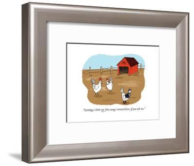 """Getting a little too 'free range' around here, if you ask me."" - Cartoon-Emily Flake-Framed Premium Giclee Print"