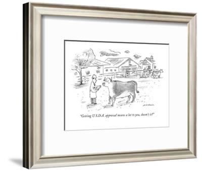 """""""Getting U.S.D.A. approval means a lot to you, doesn't it?"""" - New Yorker Cartoon-Michael Maslin-Framed Premium Giclee Print"""