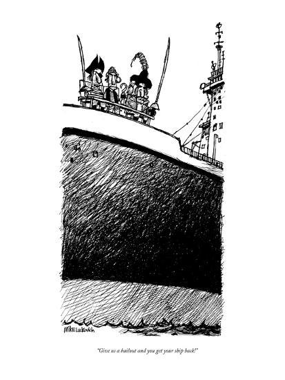 """Give us a bailout and you get your ship back!"" - New Yorker Cartoon-Mike Luckovich-Premium Giclee Print"