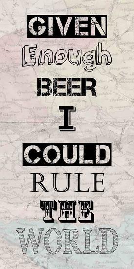 Given Enough Beer I Could Rule the World-Veruca Salt-Art Print