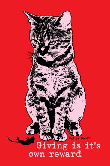 Giving Is its Own Reward-Cat is Good-Art Print