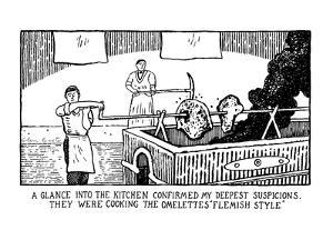 """""""One Glance Into The Kitchen Confirmed My Deepest Suspisions. """"They Were C?"""" - New Yorker Cartoon by Glen Baxter"""