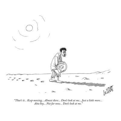 """That's it... Keep moving... Almost there... Don't look at me... Just a li?"" - New Yorker Cartoon"