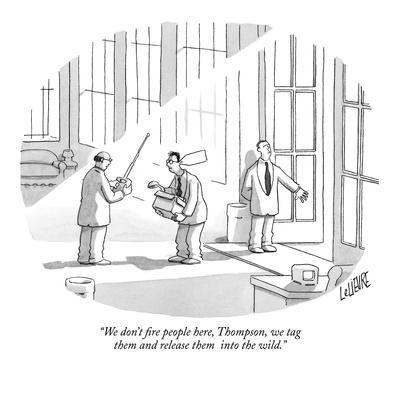 """We don't fire people here, Thompson, we tag them and release them into th?"" - New Yorker Cartoon"
