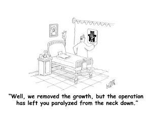 """""""Well, we removed the growth, but the operation has left you paralyzed fro?"""" - Cartoon by Glen Le Lievre"""