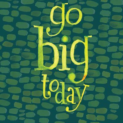 Go Big Today-Robbin Rawlings-Art Print