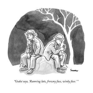 """""""Godot says, 'Running late, frowny face, winky face.' """" - New Yorker Cartoon"""