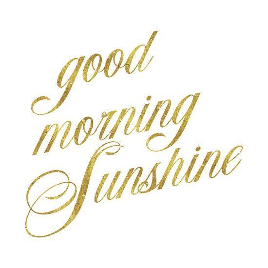 Good Morning Sunshine Gold Faux Foil Metallic Motivational Quote Art