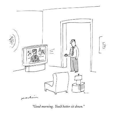 """Good morning.  You'd better sit down."" - New Yorker Cartoon-Michael Maslin-Premium Giclee Print"
