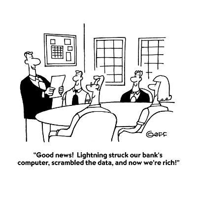 """Good news!  Lightning struck our bank's computer, scrambled the data, and?"" - Cartoon-Ted Goff-Premium Giclee Print"