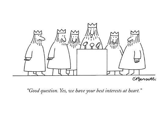 """Good question. Yes, we have your best interests at heart."" - New Yorker Cartoon-Charles Barsotti-Premium Giclee Print"