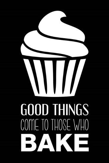 Good Things Come To Those Who Bake- Black-Color Me Happy-Art Print