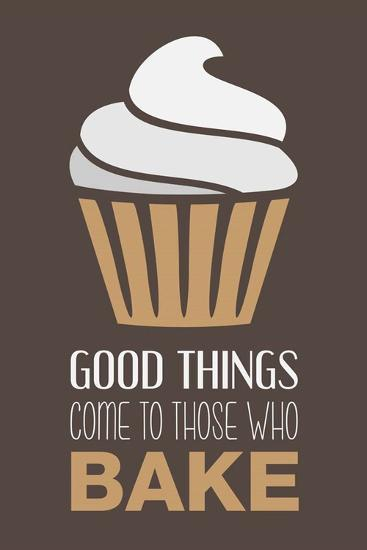 Good Things Come To Those Who Bake- Cappuccino-Color Me Happy-Art Print