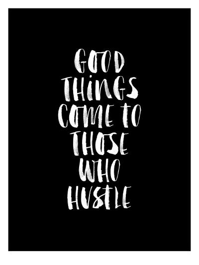 Good Things Come to Those Who Hustle BLK-Brett Wilson-Art Print