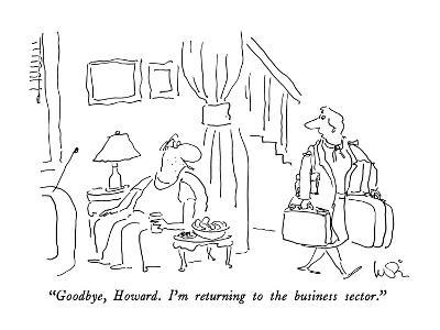 """""""Goodbye, Howard. I'm returning to the business sector."""" - New Yorker Cartoon-Arnie Levin-Premium Giclee Print"""