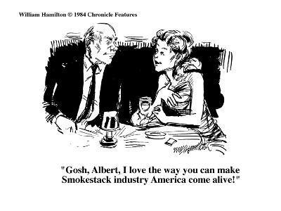 """Gosh, Albert, I love the way you can make Smokestack industry America com?"" - Cartoon-William Hamilton-Premium Giclee Print"