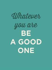 Be a Good One by GraphINC