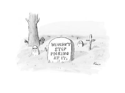 Grave with the inscription: Wouldn't Stop Picking At It. - New Yorker Cartoon-Zachary Kanin-Premium Giclee Print
