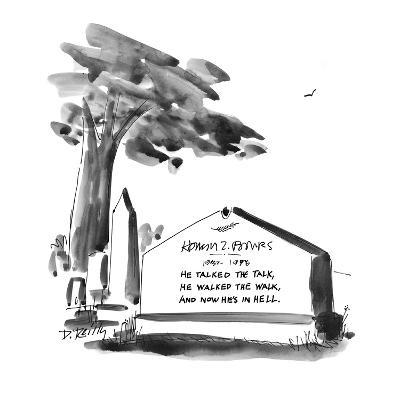 """Gravestone reads:  """"He talked the talk, He walked the walk, And now he's i? - New Yorker Cartoon-Donald Reilly-Premium Giclee Print"""
