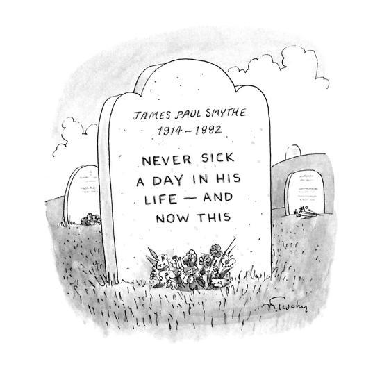 Gravestone reads 'JAMES PAUL SMYTHE 1914-1992 NEVER SICK A DAY IN HIS LIFE? - New Yorker Cartoon-Mike Twohy-Premium Giclee Print