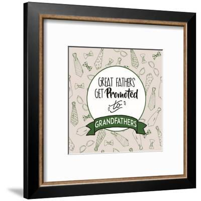 Great Fathers Get Promoted to Grandfathers Green-Color Me Happy-Framed Art Print