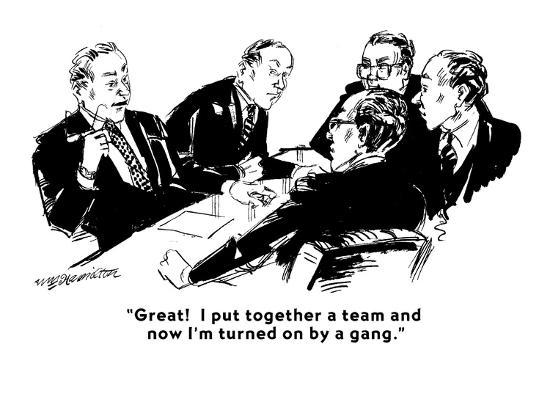 """Great!  I put together a team and now I'm turned on by a gang."" - Cartoon-William Hamilton-Premium Giclee Print"